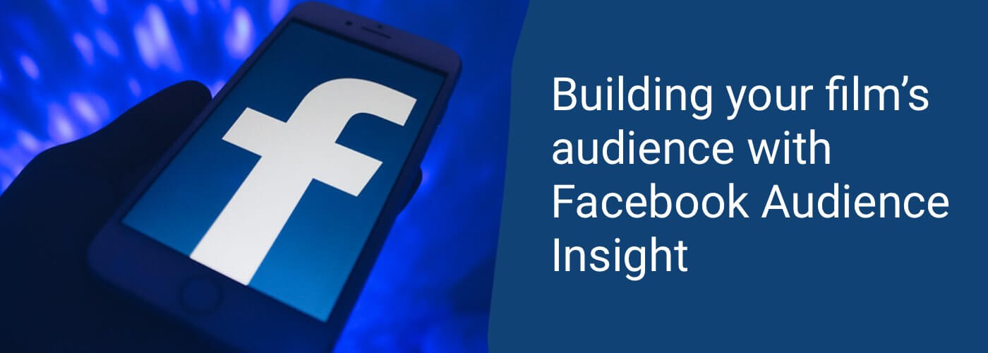 Building your film's audience with Facebook Audience Insight