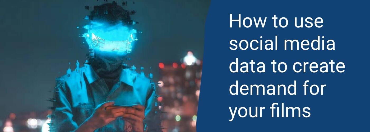 How to use social media data to create demand for your films